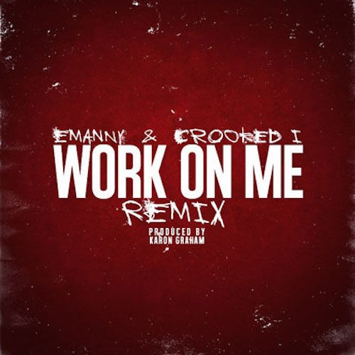 500_1421699280_work_on_me_rmx_14-500x500 Emanny – Work On Me (Remix) Ft. KXNG CROOKED