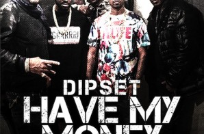 Dipset – Have My Money