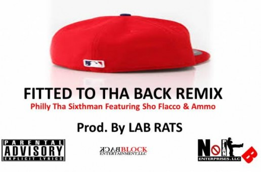 Philly Tha Sixthman – Fitted To Tha Back (Remix) Ft. Sho Flacco & Ammo (Prod. by @labratz757)