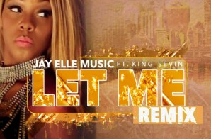 Jay Elle Music – Let Me (Remix) Ft. King Seven