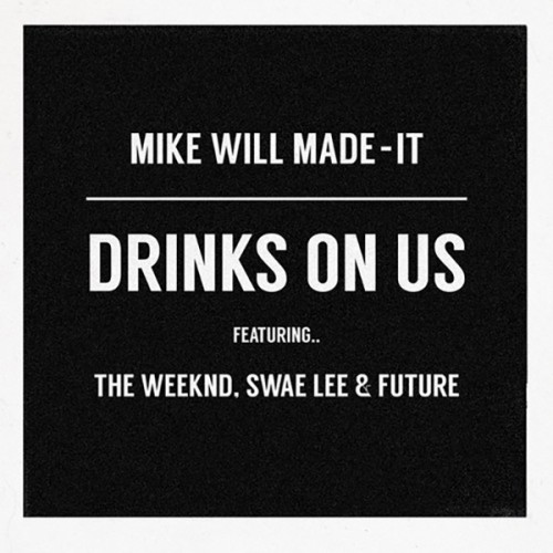 Mike_Will_Drinks_On_Us-500x500 Mike WiLL Made It - Drinks On Us ft. The Weeknd, Swae Lee, & Future (Remix)