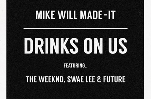 Mike WiLL Made It – Drinks On Us ft. The Weeknd, Swae Lee, & Future (Remix)