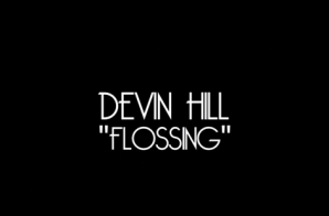 Devin Hill – Flossing (Video)