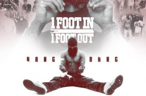 Bang Bang – 1 Foot In 1 Foot Out (Mixtape)