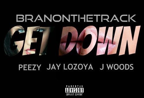 BranOnTheTrack – Get Down feat. Jay Lozoya, Peezy & J Woods