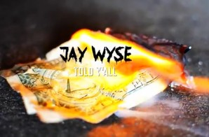 Jay Wyse – Told Y'all (Video)