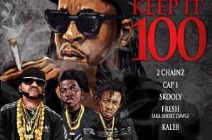 2 Chainz x Cap 1 x Skooly x Fresh x Kaleb – Keep It 100