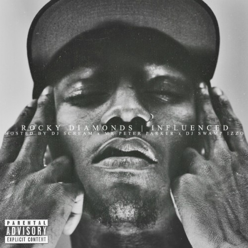 newRDmixtape Rocky Diamonds - Influenced (Mixtape) (Hosted By Dj Scream, Mr Peter Parker & Dj Swamp Izzo)
