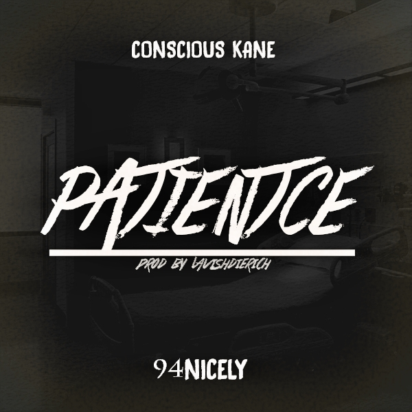 patcover3 Conscious Kane - Patience Ft. 94Nicely (Prod. By LavishDieRich)