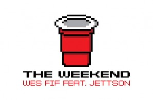 Wes Fif – The Weekend Ft. Jettson