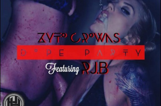 ZytoCrowns x RJB – Dope Party