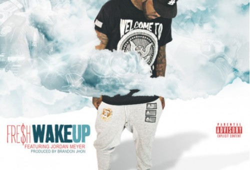FRE$H – Wake Up Ft. Jordan Meyer
