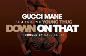 Gucci Mane – Down On That Ft. Young Thug (Prod. By Cassius Jay)
