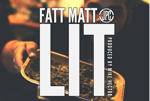 Fatt Matt – Lit (Prod. By Mike Hector)