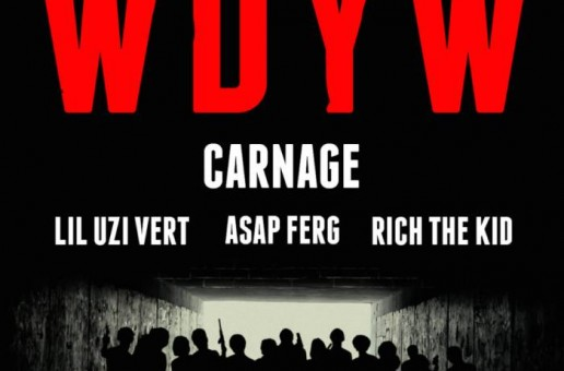 Carnage – WDYW Ft. A$AP Ferg, Rich The Kid & Lil Uzi Vert (AraabMuzik Remix)