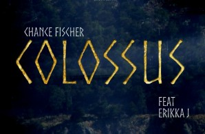 Chance Fischer – Colossus Feat. Erikka J (Produced By Denero & Matt Campfield)