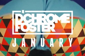 D'Chrome Foster – January Official Video)