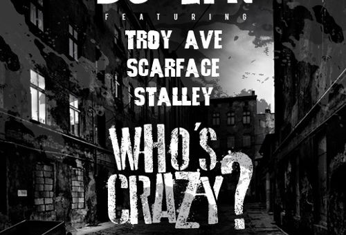 DJ EFN – Who's Crazy Ft. Troy Ave, Scarface & Stalley