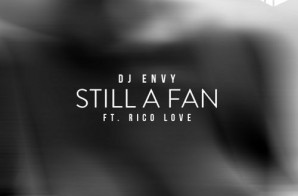 DJ Envy – Still A Fan Ft. Rico Love