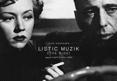Dom Deshawn – Listic Muzik (Prod. By Curtis Williams)