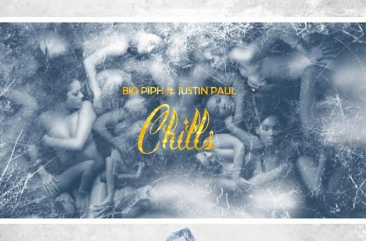 Big Piph – Chills Ft. Justin Paul