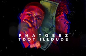 Phat Geez – Make It Ft. TDot illDude