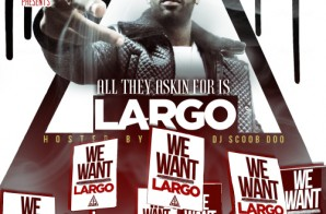 Largo – All They Askin For Is Largo (Mixtape)
