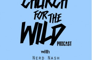 "Nerd Nash, Jamisa, & Regular Ass Ron Present: ""Church For The Wild"" (Ep. 8) (Podcast)"