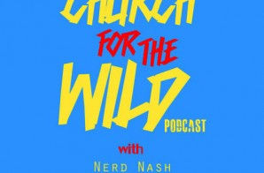 Nerd Nash, Regular Ass Ron, & Jamisa Present: Church For The Wild (Podcast) (Episode 11)