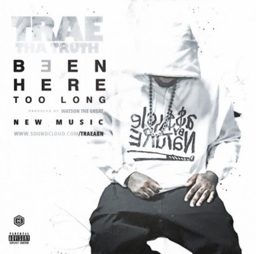 Trae-580x576-500x497 Trae The Truth - Been Here Too Long (Prod. By Watson The Great)