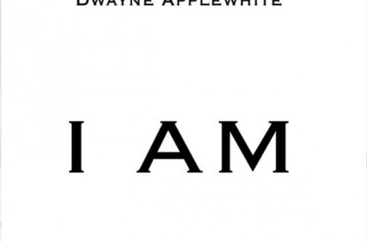 Dwayne Applewhite – I Am (Produced By Dwayne Applewhite)