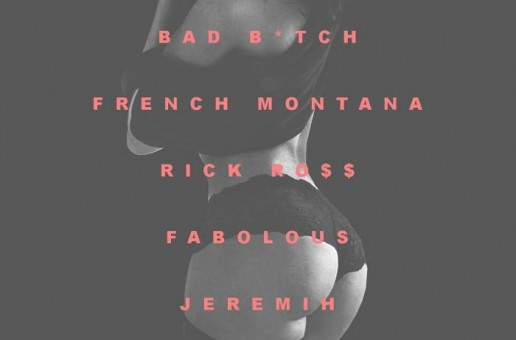 French Montana – Bad B*tch (Remix) Ft. Jeremih, Fabolous & Rick Ross