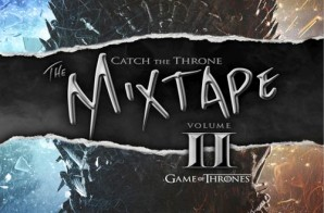 "HBO Present: ""Catch The Throne II"" Mixtape Inspired By Game Of Thrones"