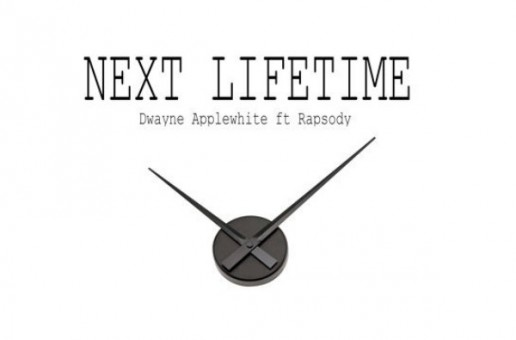 Dwayne Applewhite – Next Lifetime Ft. Rapsody (Produced By Namebrand)