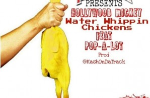 DJ Lil Keem Presents: Hollywood Mickey & Pop-A-Lot – Water Whippin Chickens