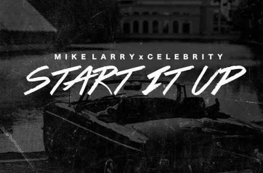 Mike Larry x Celebrity – Start It Up