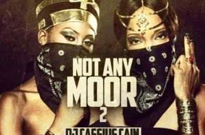 DJ Cassius Cain – Not Any Moor 2 (Mixtape)