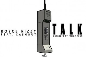 Royce Rizzy x Ca$h Out – Talk (Prod. by Tommy Ross)