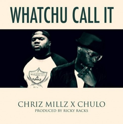 whatchucallit-497x500 Chriz Millz & Chulo - Whatchu Call It (Produced By Ricky Racks)