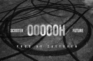 Young Scooter – Oooooh Ft. Future