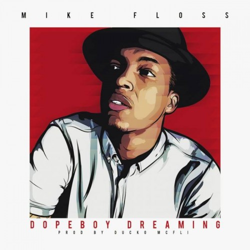 260qwox-500x500 Mike Floss - Dopeboy Dreaming (Prod. By Ducko McFli)