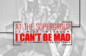 A-1 Super Group x Mizz Twerk Sum – I Can't Be Mad (Prod.By DeeMoney & JD)