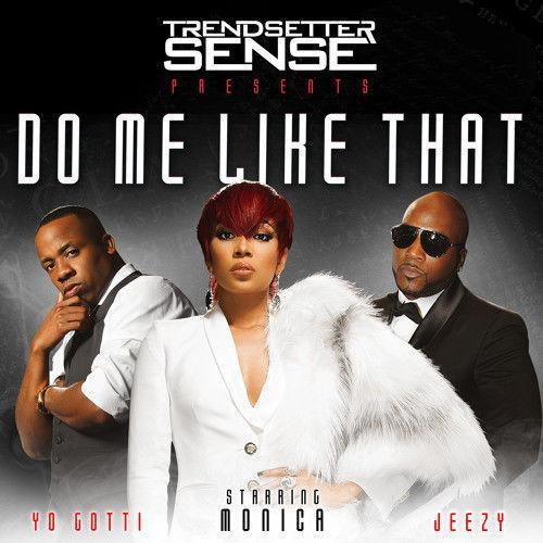 dj-sense-presents-monica-x-yo-gotti-x-young-jeezy-do-me-like-that.jpg