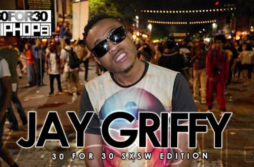 Jay Griffy – 30 For 30 Freestyle (2015 SXSW Edition) (Video)