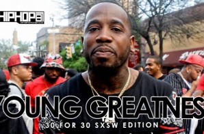 Young Greatness – 30 For 30 Freestyle (2015 SXSW Edition) (Video)