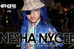 Nesha Nycee – 30 For 30 Freestyle (2015 SXSW Edition) (Video)