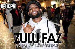 Zulu Faz – 30 For 30 Freestyle (2015 SXSW Edition) (Video)