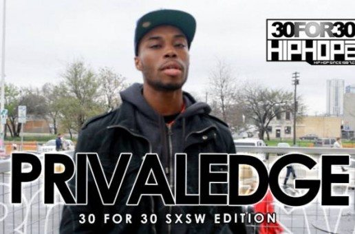 Privaledge – 30 For 30 Freestyle (2015 SXSW Edition) (Video)