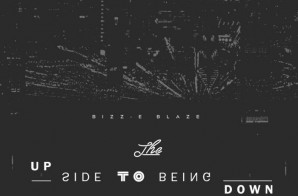 Bizz-E Blaze – The Upside To Being Down