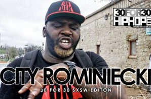 City Rominiecki – 30 For 30 Freestyle (2015 SXSW Edition) (Video)